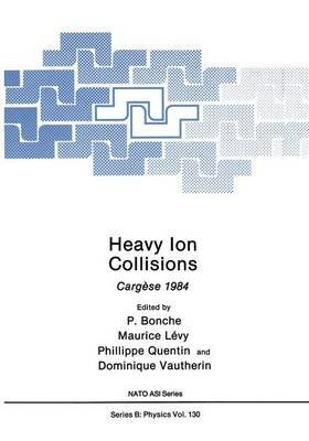 Heavy Ion Collisions - Cargese 1984 (Hardcover, 1986 ed.): Paul Bonche