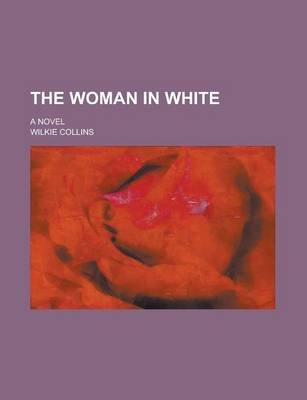 The Woman in White; A Novel (Paperback): Wilkie Collins