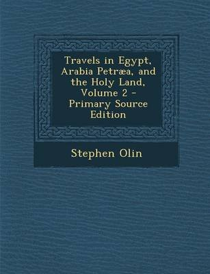 Travels in Egypt, Arabia Petraea, and the Holy Land, Volume 2 (Paperback, Primary Source): Stephen Olin