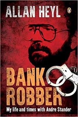 Bank Robber - My Life & Times With Andre Stander (Paperback): Allan Heyl