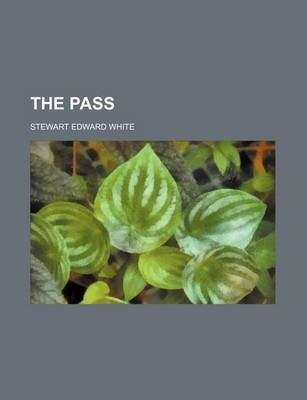 The Pass (Paperback): Stewart Edward White