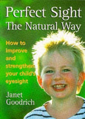 Perfect Sight the Natural Way - How to Improve and Strengthen Your Child's Eyesight (Paperback): Janet Goodrich
