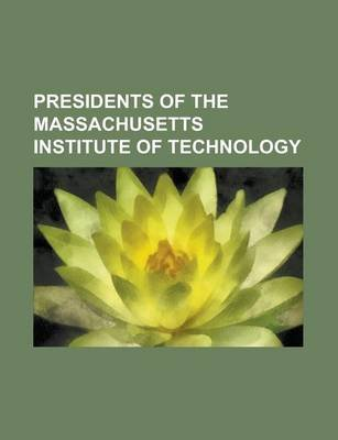 Presidents of the Massachusetts Institute of Technology - Francis Amasa Walker, Karl Taylor Compton, Samuel Wesley Stratton,...