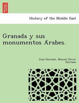 Granada y Sus Monumentos a Rabes. (Spanish, Paperback): Jose Hurtado, Manuel Oliver Hurtado