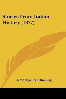 Stories from Italian History (1877) (Paperback): B Montgomerie Ranking