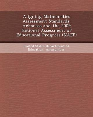 Aligning Mathematics Assessment Standards - Arkansas and the 2009 National Assessment of Educational Progress (Naep)...