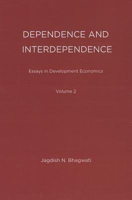Essays in Development Economics, Volume 2 - Dependence and Interdependence (Paperback): Jagdish N. Bhagwati