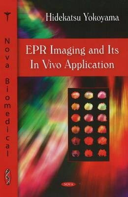 EPR Imaging and Its in Vivo Application (Hardcover, New): Hidekatsu Yokoyama