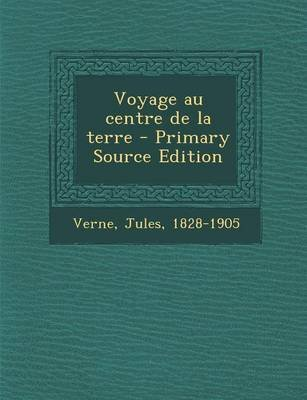 Voyage Au Centre de La Terre - Primary Source Edition (English, French, Paperback): Jules Verne