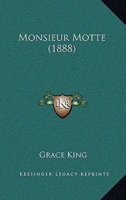 Monsieur Motte (1888) (Hardcover): Grace King