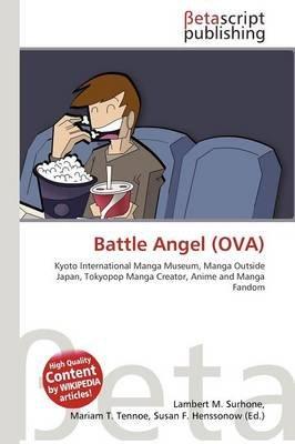 Battle Angel (Ova) (Paperback): Lambert M. Surhone, Mariam T. Tennoe, Susan F. Henssonow