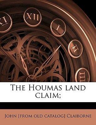 The Houmas Land Claim; (Paperback): John Claiborne