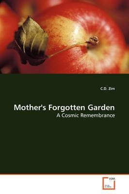 Mother's Forgotten Garden (Paperback): C.D. Zim