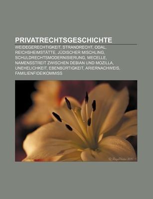 Privatrechtsgeschichte - Weidegerechtigkeit, Strandrecht, Odal, Reichsheimstatte, Judischer Mischling,...