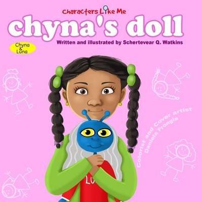 Characters Like Me- Chyna's Doll - Chyna and Luna (Paperback): Schertevear Q Watkins