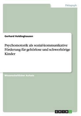Psychomotorik ALS Sozial-Kommunikative Forderung Fur Gehorlose Und Schwerhorige Kinder (German, Paperback): Gerhard...