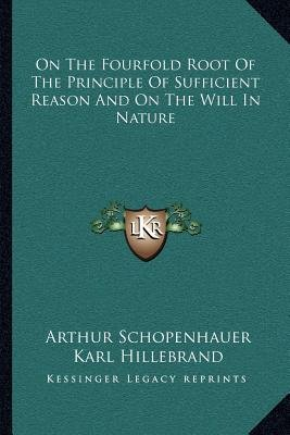 On the Fourfold Root of the Principle of Sufficient Reason and on the Will in Nature (Paperback): Arthur Schopenhauer