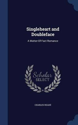 Singleheart and Doubleface - A Matter-Of-Fact Romance (Hardcover): Charles Reade
