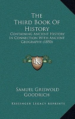 The Third Book of History the Third Book of History - Containing Ancient History in Connection with Ancient Geogracontaining...