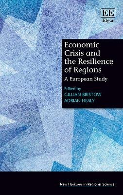 Economic Crisis and the Resilience of Regions - A European Study (Hardcover): Gillian Bristow, Adrian Healy
