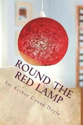 Round the Red Lamp (Paperback): Sir Arthur Conan Doyle
