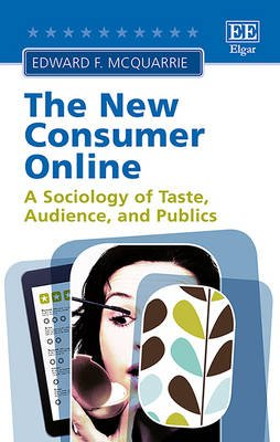 The New Consumer Online - A Sociology of Taste, Audience, and Publics (Hardcover): Edward F McQuarrie