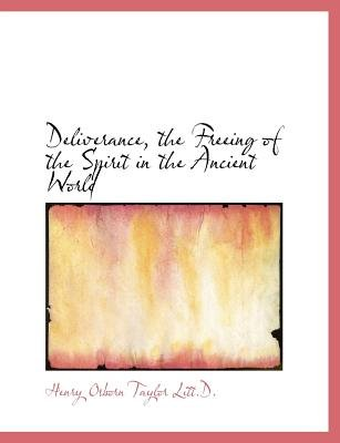 Deliverance, the Freeing of the Spirit in the Ancient World (Large print, Paperback, large type edition): Henry Osborn Taylor