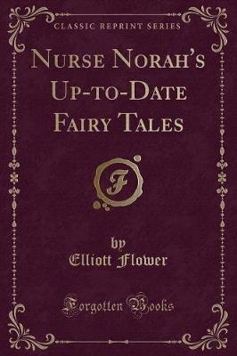 Nurse Norah's Up-To-Date Fairy Tales (Classic Reprint) (Paperback): Elliott Flower