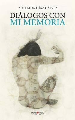 Dialogos Con Mi Memoria (English, Spanish, Paperback): Adelaida Diaz Galvez