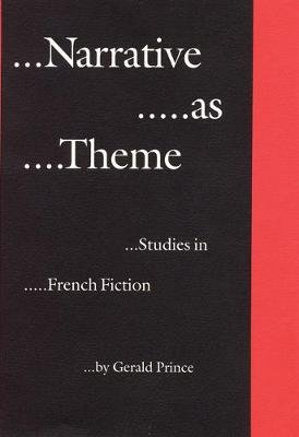 Narrative as Theme - Studies in French Fiction (Hardcover): Gerald Prince