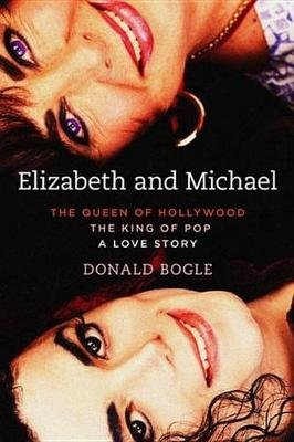 Elizabeth and Michael - The Queen of Hollywood and the King of Pop-A Love Story (Electronic book text): Donald Bogle
