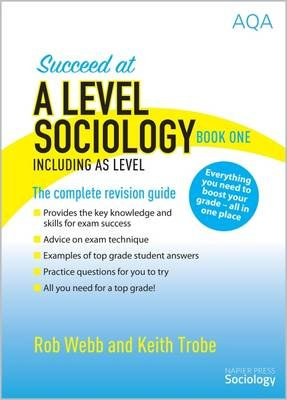 Succeed at A Level Sociology Book One Including AS Level - The Complete Revision Guide (Paperback, 2nd Revised edition): Rob...