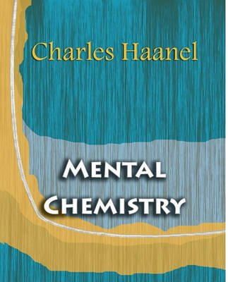 Mental Chemistry (Electronic book text): Charles F. Haanel