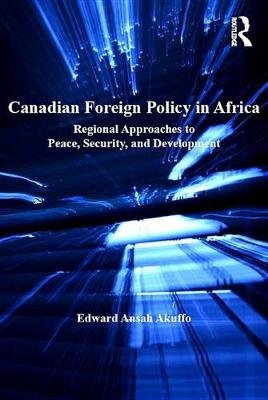 Canadian Foreign Policy in Africa - Regional Approaches to Peace, Security, and Development (Electronic book text): Edward ...
