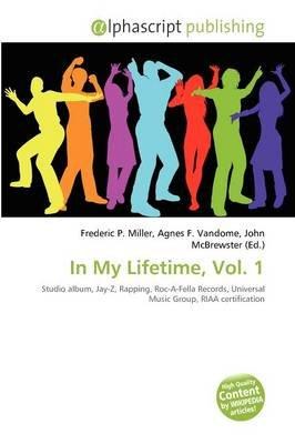 In My Lifetime, Vol. 1 (Paperback): Frederic P. Miller, Agnes F. Vandome, John McBrewster