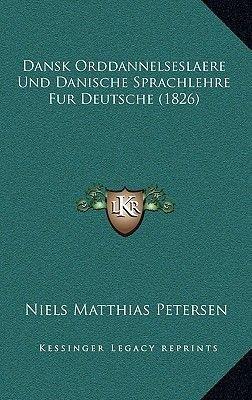 Dansk Orddannelseslaere Und Danische Sprachlehre Fur Deutsche (1826) (Chinese, Paperback): Niels Matthias Petersen