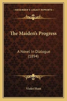 The Maiden's Progress - A Novel in Dialogue (1894) (Paperback): Violet Hunt