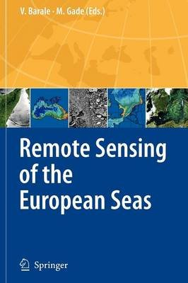 Remote Sensing of the European Seas (Paperback, 1st ed. Softcover of orig. ed. 2008): Vittorio Barale, Martin Gade
