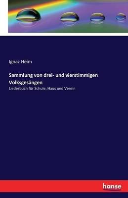 Sammlung Von Drei- Und Vierstimmigen Volksgesangen (German, Paperback): Ignaz Heim