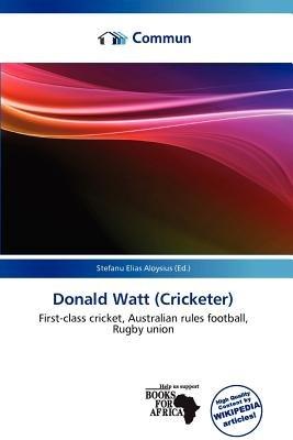Donald Watt (Cricketer) (Paperback): Stefanu Elias Aloysius