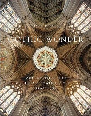 Gothic Wonder - Art, Artifice, and the Decorated Style, 1290-1350 (Hardcover): Paul Binski