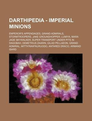 Darthipedia - Imperial Minions - Emperor's Appendages, Grand Admirals, Stormtroopers, Jake Groundhopper, Lumiya, Mara Jade...