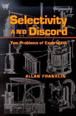 Selectivity and Discord - Two Problems of Experiment (Hardcover): Allan Franklin