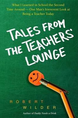 Tales from the Teachers' Lounge: An Irreverent View of What It Really Means to Be a Teacher Today (Electronic book text):...