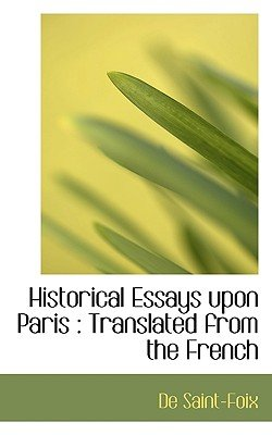 Historical Essays Upon Paris - Translated from the French (Paperback): De Saint-Foix