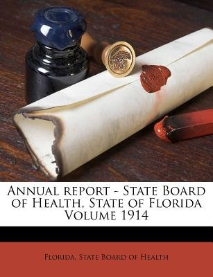 Annual Report - State Board of Health, State of Florida Volume 1914 (Paperback): Florida State Board of Health