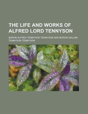 The Life and Works of Alfred Lord Tennyson Volume 1 (Paperback): Alfred Tennyson