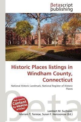 Historic Places Listings in Windham County, Connecticut (Paperback): Lambert M. Surhone, Mariam T. Tennoe, Susan F. Henssonow