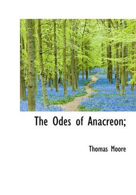 The Odes of Anacreon; (Hardcover): Thomas Moore