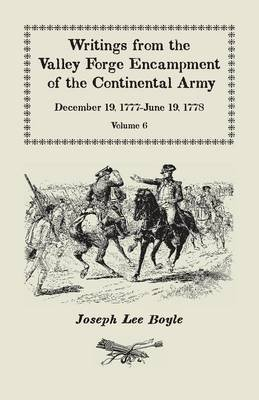Writings from the Valley Forge Encampment of the Continental Army - December 19, 1777-June 19, 1778, Volume 6, A My...